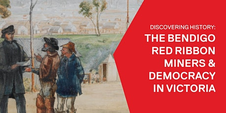 Discovering History: The Bendigo Red Ribbon miners & democracy in Victoria tickets