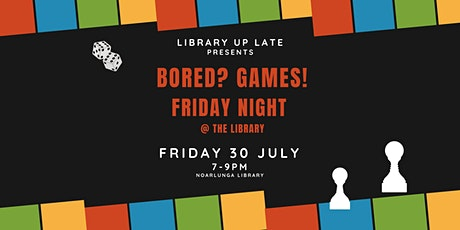 Bored? Games! - Library up Late @ Noarlunga library tickets