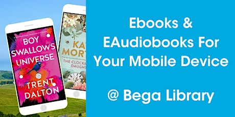 EBooks & EAudiobooks On Your Mobile Device @ Bega Library tickets