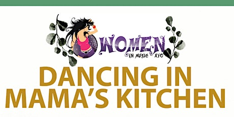 DANCING IN MAMA'S KITCHEN (From Farm to Table) tickets