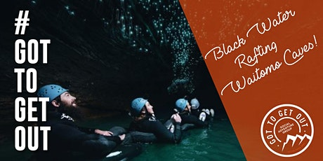 Got To Get Out #MustDoAdventure: Black Water Rafting Waitomo Caves tickets