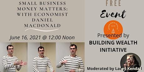 Small Business Money Matters: with Economist Daniel Macdonald tickets