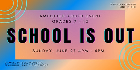 AMPLIFIED YOUTH EVENT - SCHOOL IS OUT tickets