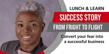 Lunch & Learn: Success Story...From Fright to Flight tickets