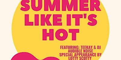 Summer Like It's Hot!!