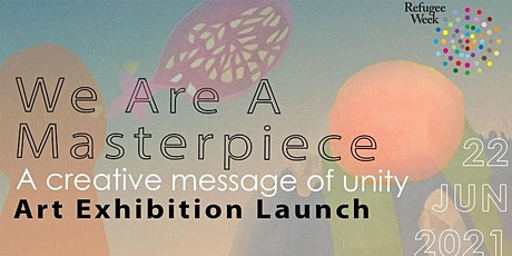 We Are A Masterpiece: A Creative Message of Unity - Exhibition Launch tickets