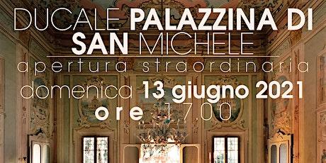 Ducale Palazzina di San Michele - apertura straordinaria biglietti