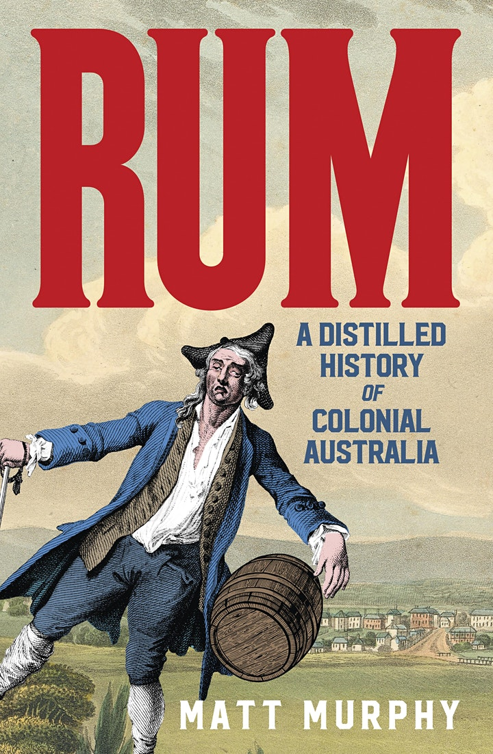 Matt Murphy  presents Rum - A Distilled History of Colonial Australia image