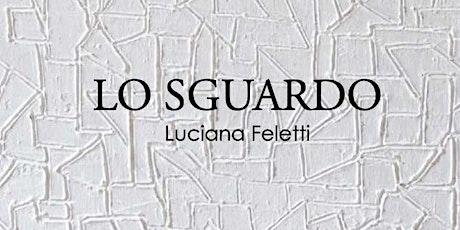 Lo Sguardo di Luciana Feletti biglietti