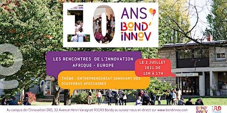 "Les rencontres de l'innovation ""Afrique-Europe""/Bond'innov fête ses 10 ans! billets"