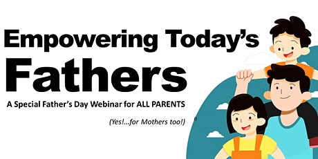 Empowering Today's Fathers! - Special Father's Day Webinar for ALL PARENTS! tickets