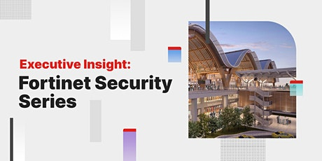 Executive Insight: Fortinet Security Series tickets