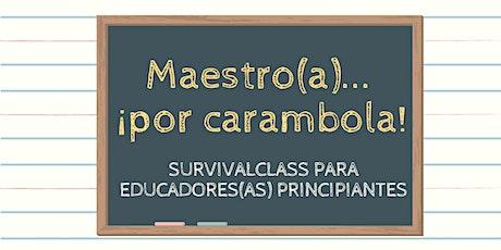 Maestro(a)...¡por carambola!:  SurvivalClass para educadores principiantes tickets