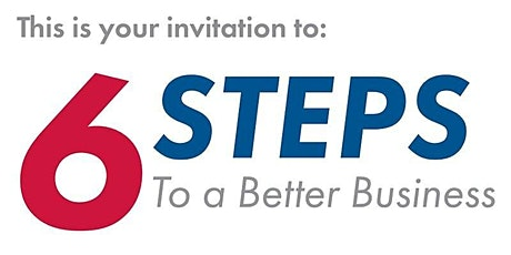 6 Steps - To A Better Business tickets