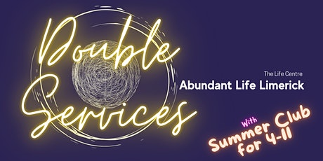 ABUNDANT LIFE SUNDAY SERVICES 10am/12pm with Summer Club for age 4-11 tickets