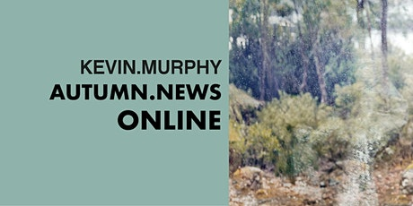 KEVIN.MURPHY AUTUMN.NEWS ONLINE TI 7.9. KLO 9-9.45 tickets