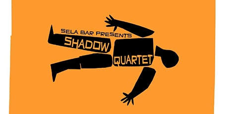 The Shadow Quartet : Live at Sela tickets