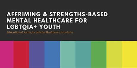 Affirming & Strengths-Based Mental Healthcare for LGBTQIA+ Youth Series tickets