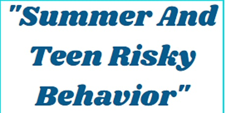Summer and Teen Risky Behavior tickets