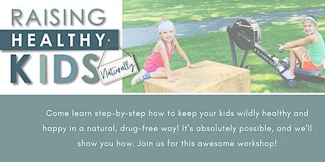 Raising Healthy Kids, Naturally! tickets