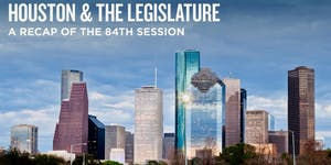 Houston & the Legislature: A Recap of the 84th Session