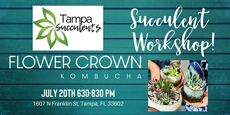 July 20th Flower Crown Kombucha-- Succulent Planter  DIY Workshop tickets