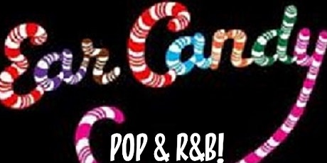 """""""EAR CANDY!"""" (2000-2021 POP & R&B) tickets"""