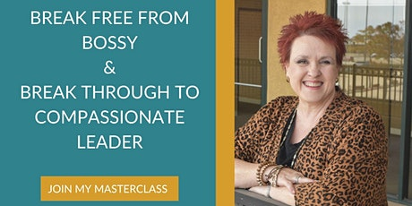 Break Free From Bossy  and Break Through to Compassionate Leader tickets