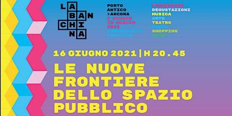 """""""Le nuove frontiere dello spazio pubblico"""" @La Banchina, Ancona biglietti"""