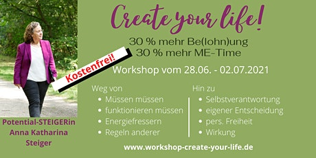Create your life!-30% mehr Be(lohn)ung * 30 % mehr ME-time Tickets