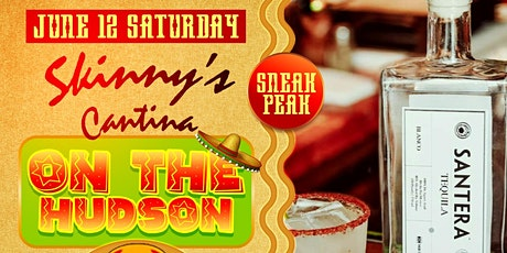This Saturday Skinny's Cantina On The Hudson Sneak Peak  Opening 12pm-11pm tickets