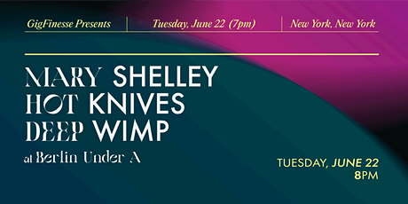 GigFinesse Presents:  Mary Shelley | Hot Knives | Deep Wimp | tickets