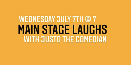 Main Stage Laughs - July 7th - Justo The Comedian tickets