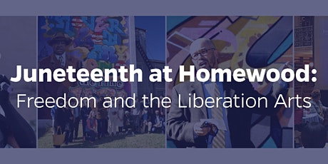 Juneteenth at Homewood: Freedom and the Liberation Arts tickets