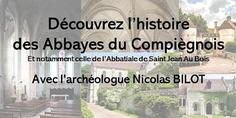 Découvrez l'histoire des Abbayes du Compiègnois avec Nicolas BILOT billets