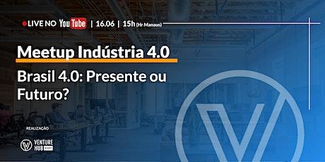 Meetup Indústria 4.0 - Brasil 4.0: Presente ou Futuro? bilhetes
