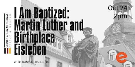 I Am Baptized: Martin Luther and Birthplace Eisleben tickets