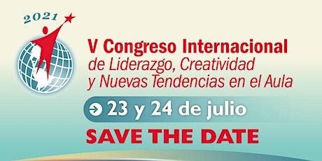 V CONGRESO INTL. DE LIDERAZGO, CREATIVIDAD Y NUEVAS TENDENCIAS EN EL AULA boletos