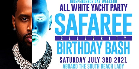 SAFAREE BIRTHDAY BASH & INDEPENDENCE DAY WEEKEND ALL WHITE YACHT PARTY tickets