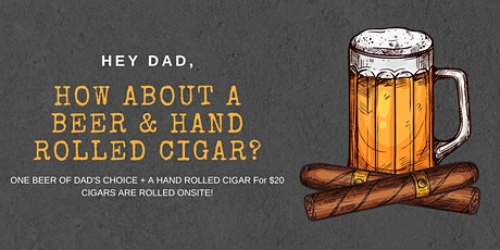 Hey Dad, How About a Beer and a Hand Rolled Cigar? tickets