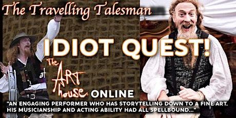 The Travelling Talesman presents: Idiot Quest! tickets