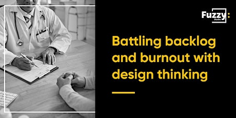 Battling backlog and burnout with design thinking tickets
