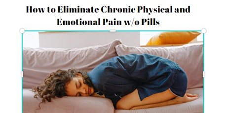 How to Eliminate Chronic Physical and Emotional Pain w/o Pills  Eugene tickets