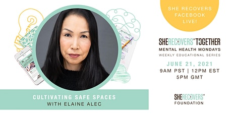 Cultivating Safe Spaces With Elaine Alec | #MentalHealthMonday tickets
