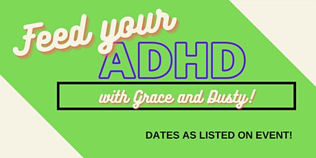 FEED YOUR ADHD! with Grace and Dusty tickets