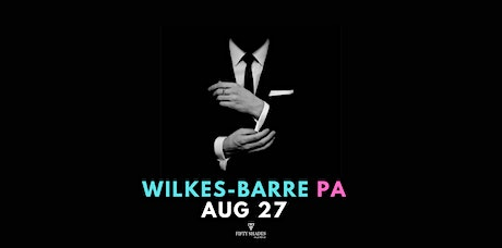 Fifty Shades Live|Wilkes-Barre, PA tickets