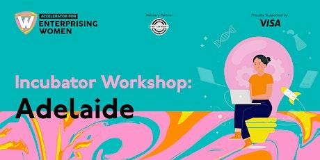 Incubator Workshop | Accelerator for Enterprising Women  | Adelaide tickets