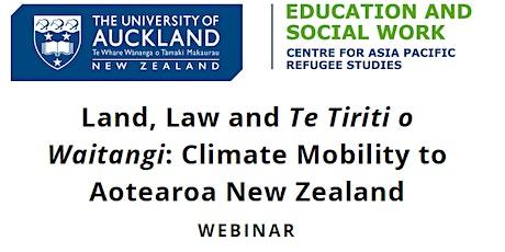 Land, Law and Te Tiriti o Waitangi: Climate Mobility to Aotearoa NZ tickets