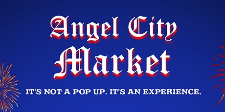 Angel City Market: 4th of July Weekend Special tickets