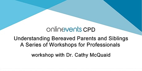 Understanding Bereaved Parents & Siblings: Living with Loss - Cathy McQuaid tickets